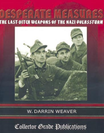 DESPERATE MEASURES THE LAST-DITCH WEAPONS OF THE NAZI VOLKSSTURM
