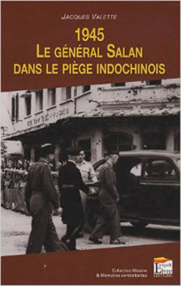 1945 LE GENERAL SALAN DANS LE PIEGE INDOCHINOIS
