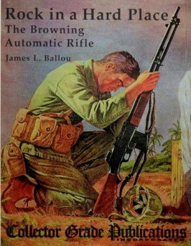 ROCK IN A HARD PLACE: THE BROWNING AUTOMATIC RIFLE