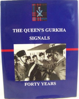 THE QUEEN'S GURKHA SIGNALS - FORTY YEARS