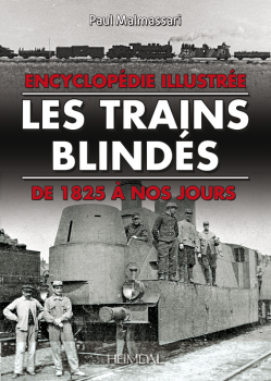LES TRAINS BLINDES<BR>   ENCYCLOPEDIE ILLUSTRES DE 1825 A NOS JOURS