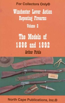 THE WINCHESTER LEVER ACTION REPEATING RIFLES VOLUME 2: THE MODELS OF 1886 AND 1892