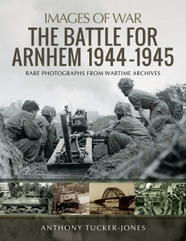 THE BATTLE FOR ARNHEM 1944 - 1945