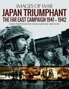 JAPAN  TRIUMPHANT: THE FAR EAST CAMPAIGN 1941 - 1942