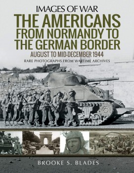 THE AMERICANS FROM NORMANDY TO THE GERMAN BORDER: AUGUST TO MID-DECEMBER 1944