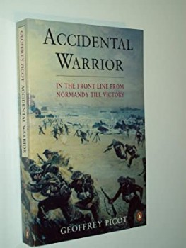 ACCIDENTAL WARRIOR - IN THE FRONT LINE FROM NORMANDY TILL VICTORY